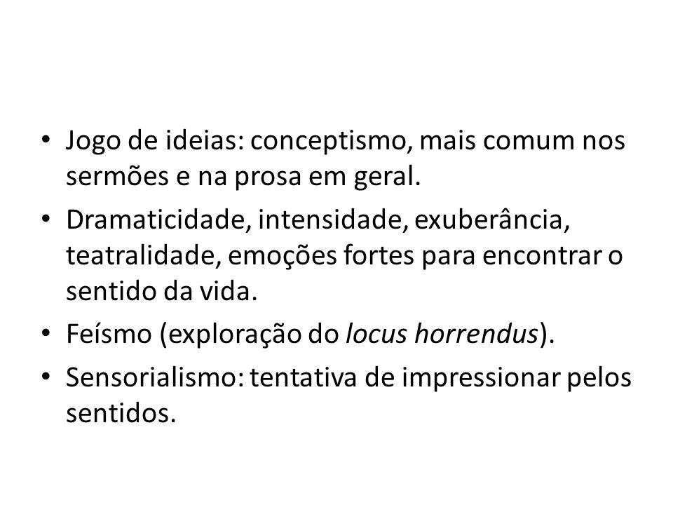 Jogo de ideias: conceptismo, mais comum nos sermões e na prosa em geral. Dramaticidade, intensidade, exuberância, teatralidade, emoções fortes para en