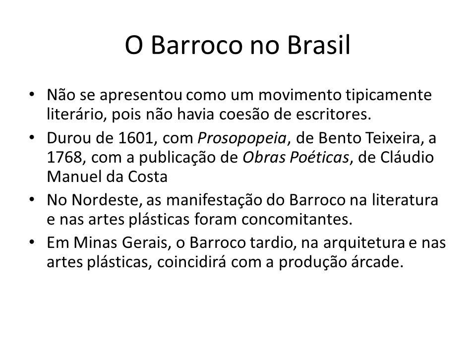 O Barroco no Brasil Não se apresentou como um movimento tipicamente literário, pois não havia coesão de escritores. Durou de 1601, com Prosopopeia, de
