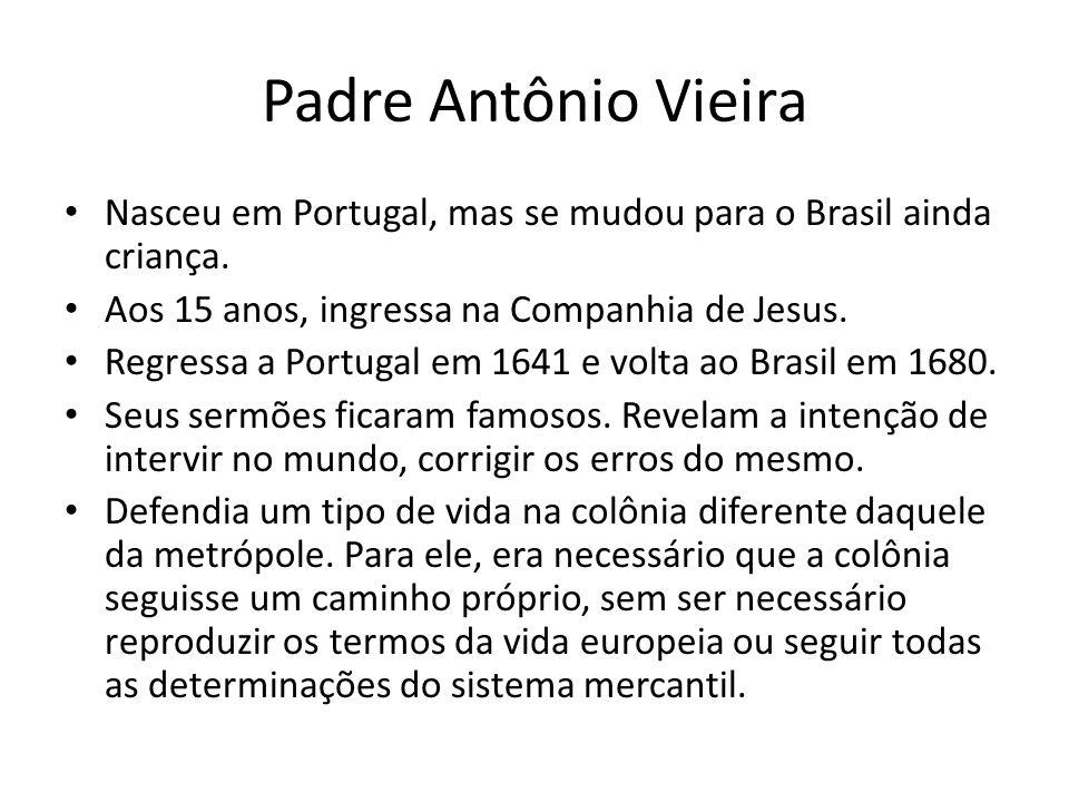 Padre Antônio Vieira Nasceu em Portugal, mas se mudou para o Brasil ainda criança. Aos 15 anos, ingressa na Companhia de Jesus. Regressa a Portugal em