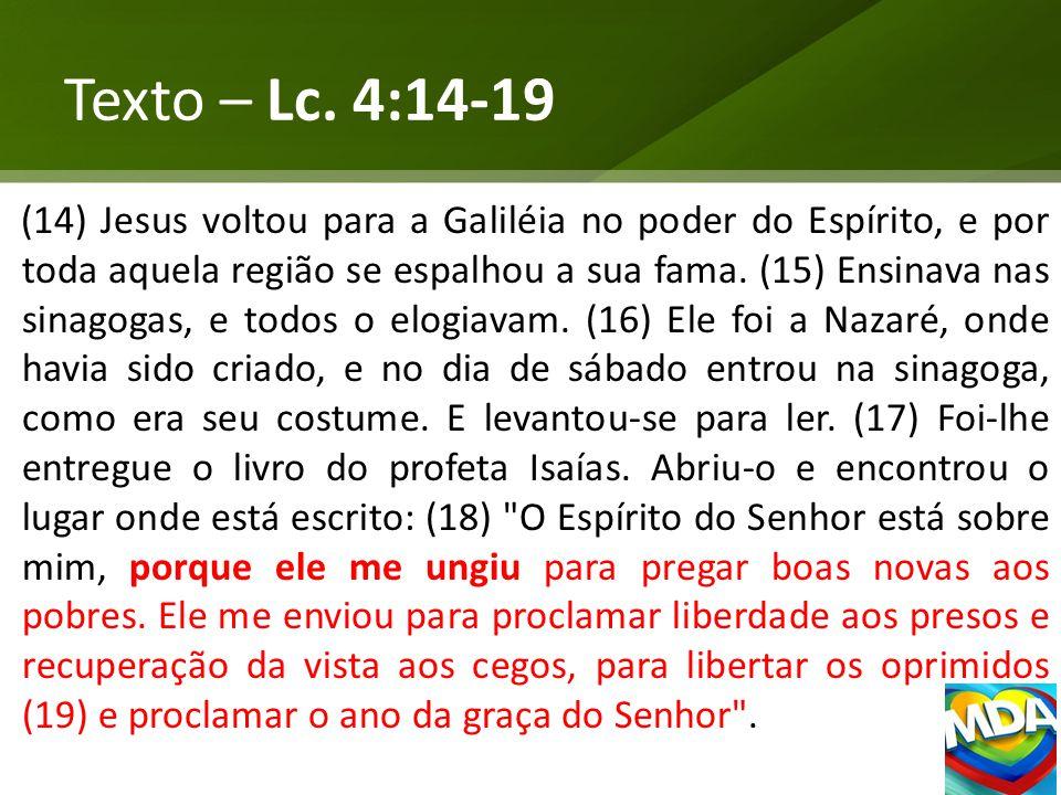 Texto – Lc. 4:14-19 (14) Jesus voltou para a Galiléia no poder do Espírito, e por toda aquela região se espalhou a sua fama. (15) Ensinava nas sinagog