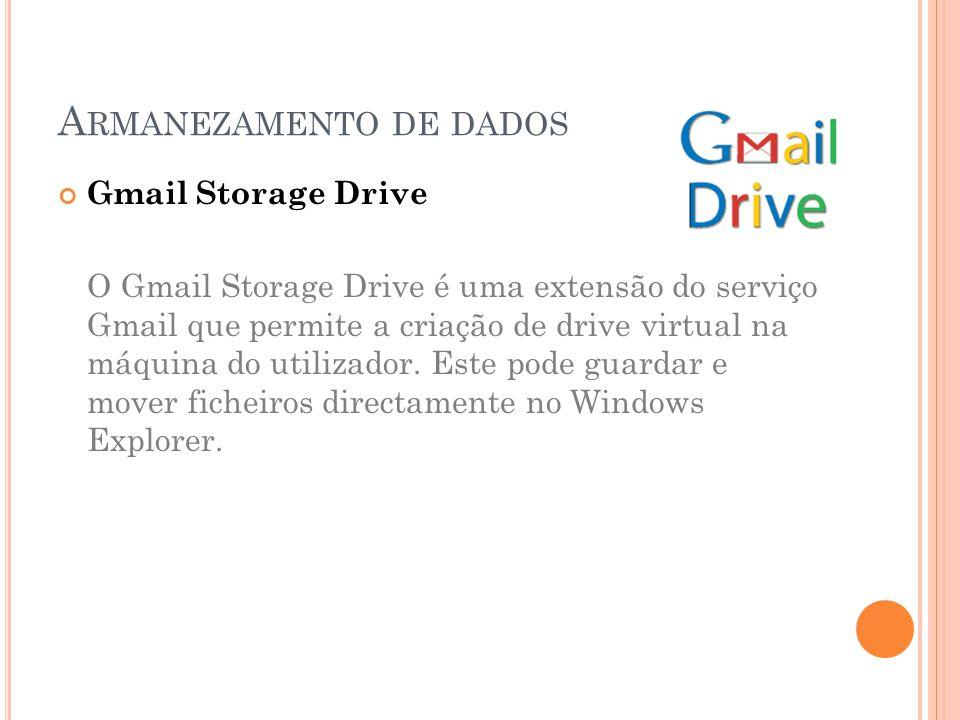 Gmail Storage Drive O Gmail Storage Drive é uma extensão do serviço Gmail que permite a criação de drive virtual na máquina do utilizador.
