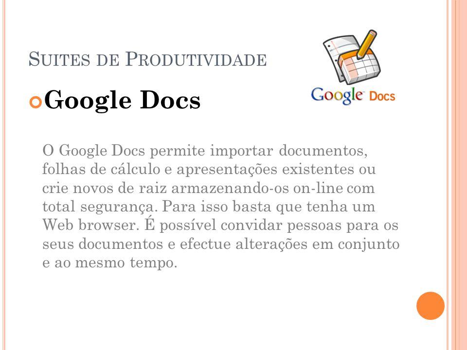 Google Docs O Google Docs permite importar documentos, folhas de cálculo e apresentações existentes ou crie novos de raiz armazenando-os on-line com total segurança.