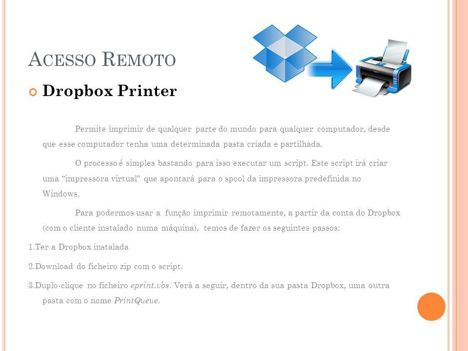 Dropbox Printer Permite imprimir de qualquer parte do mundo para qualquer computador, desde que esse computador tenha uma determinada pasta criada e partilhada.