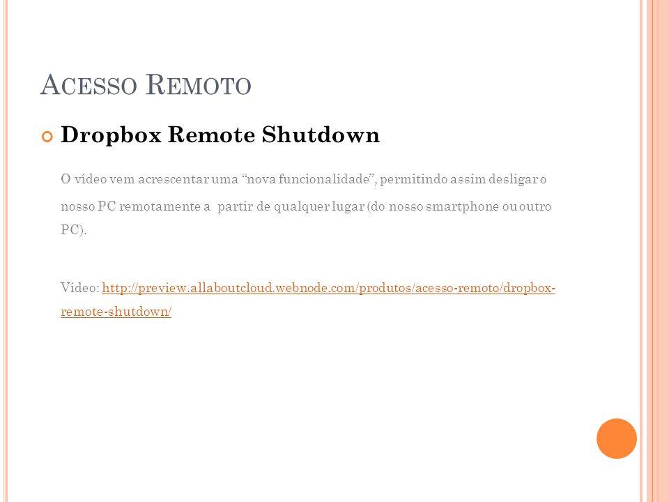 Dropbox Remote Shutdown O vídeo vem acrescentar uma nova funcionalidade , permitindo assim desligar o nosso PC remotamente a partir de qualquer lugar (do nosso smartphone ou outro PC).