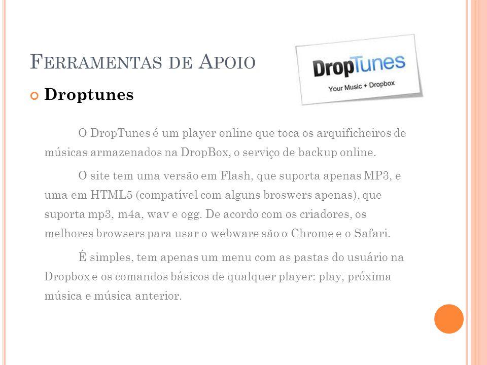 F ERRAMENTAS DE A POIO Droptunes O DropTunes é um player online que toca os arquificheiros de músicas armazenados na DropBox, o serviço de backup online.