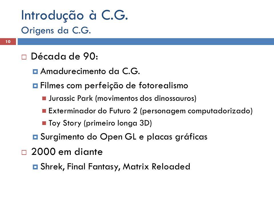  Década de 90:  Amadurecimento da C.G.  Filmes com perfeição de fotorealismo Jurassic Park (movimentos dos dinossauros) Exterminador do Futuro 2 (p