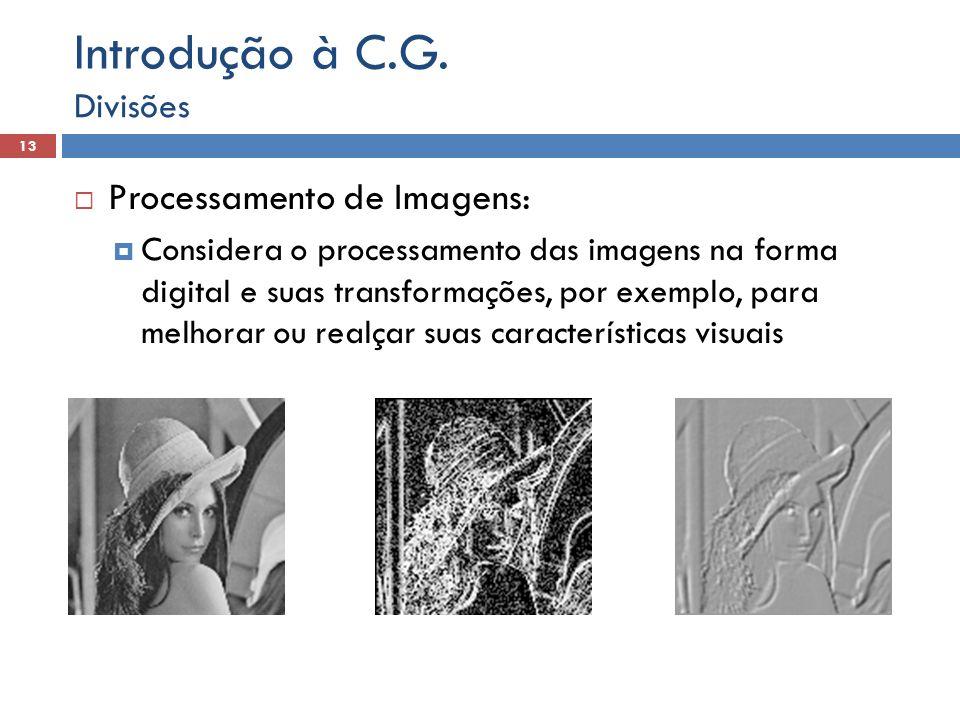  Processamento de Imagens:  Considera o processamento das imagens na forma digital e suas transformações, por exemplo, para melhorar ou realçar suas
