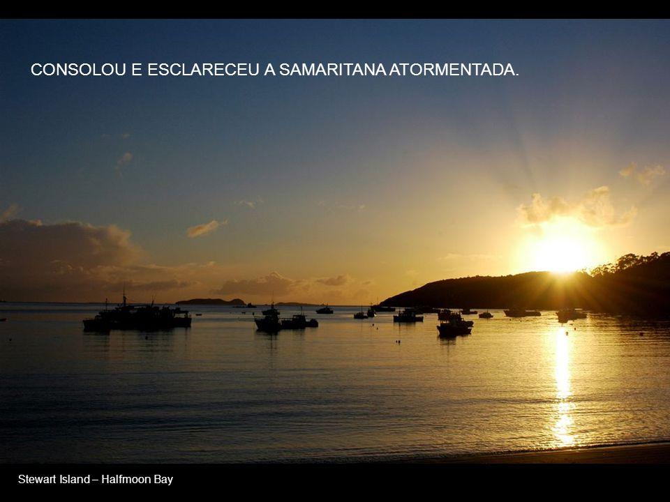 Stewart island - Watercress Bay À MULHER DESPREZADA E EM AVILTAMENTO, OFERECEU AS MAIS BELAS EXPRESSÕES DE SUA MENSAGEM.