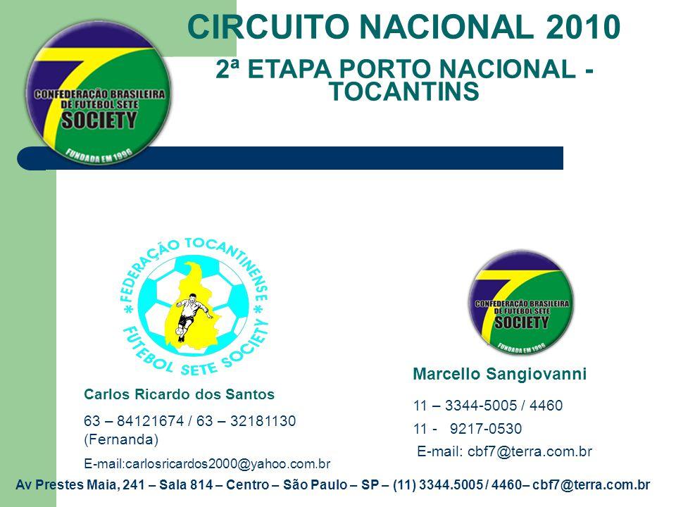 CIRCUITO NACIONAL 2010 2ª ETAPA PORTO NACIONAL - TOCANTINS Marcello Sangiovanni 11 – 3344-5005 / 4460 11 - 9217-0530 E-mail: cbf7@terra.com.br Av Pres
