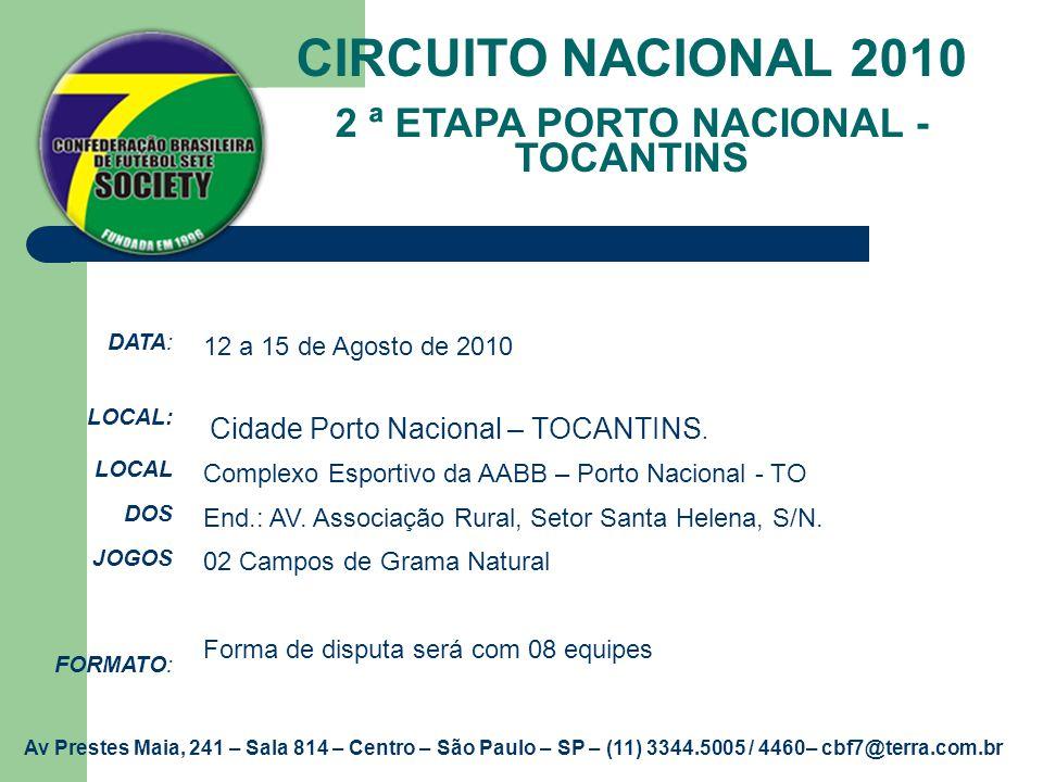 CIRCUITO NACIONAL 2010 2 ª ETAPA PORTO NACIONAL - TOCANTINS DATA: LOCAL: LOCAL DOS JOGOS FORMATO: 12 a 15 de Agosto de 2010 Cidade Porto Nacional – TO