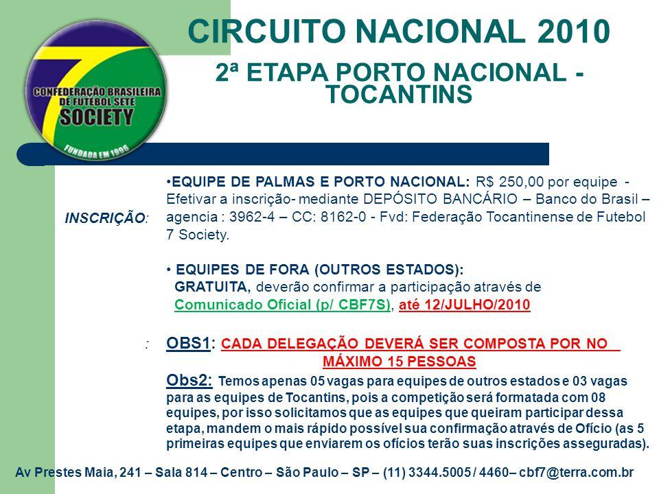 CIRCUITO NACIONAL 2010 2ª ETAPA PORTO NACIONAL - TOCANTINS INSCRIÇÃO: : EQUIPE DE PALMAS E PORTO NACIONAL: R$ 250,00 por equipe - Efetivar a inscrição