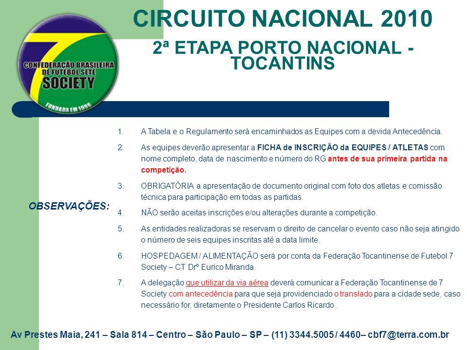 CIRCUITO NACIONAL 2010 2ª ETAPA PORTO NACIONAL - TOCANTINS OBSERVAÇÕES: 1.A Tabela e o Regulamento será encaminhados as Equipes com a devida Antecedên