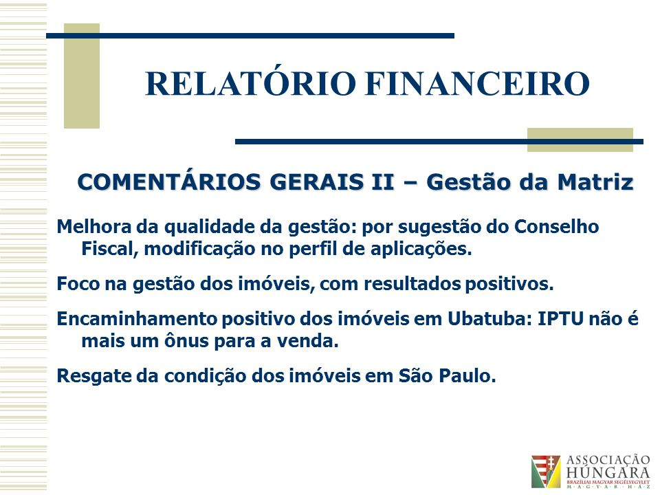 RELATÓRIO FINANCEIRO Melhora da qualidade da gestão: por sugestão do Conselho Fiscal, modificação no perfil de aplicações.