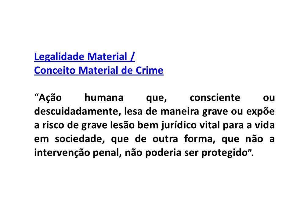 """Legalidade Material / Conceito Material de Crime """"Ação humana que, consciente ou descuidadamente, lesa de maneira grave ou expõe a risco de grave lesã"""