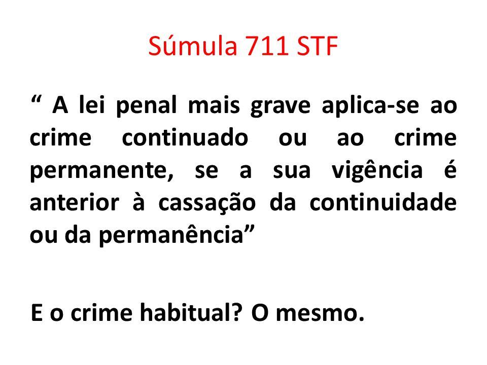 Súmula 711 STF A lei penal mais grave aplica-se ao crime continuado ou ao crime permanente, se a sua vigência é anterior à cassação da continuidade ou da permanência E o crime habitual.