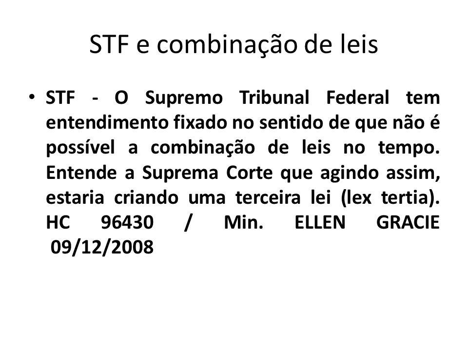 STF e combinação de leis STF - O Supremo Tribunal Federal tem entendimento fixado no sentido de que não é possível a combinação de leis no tempo. Ente
