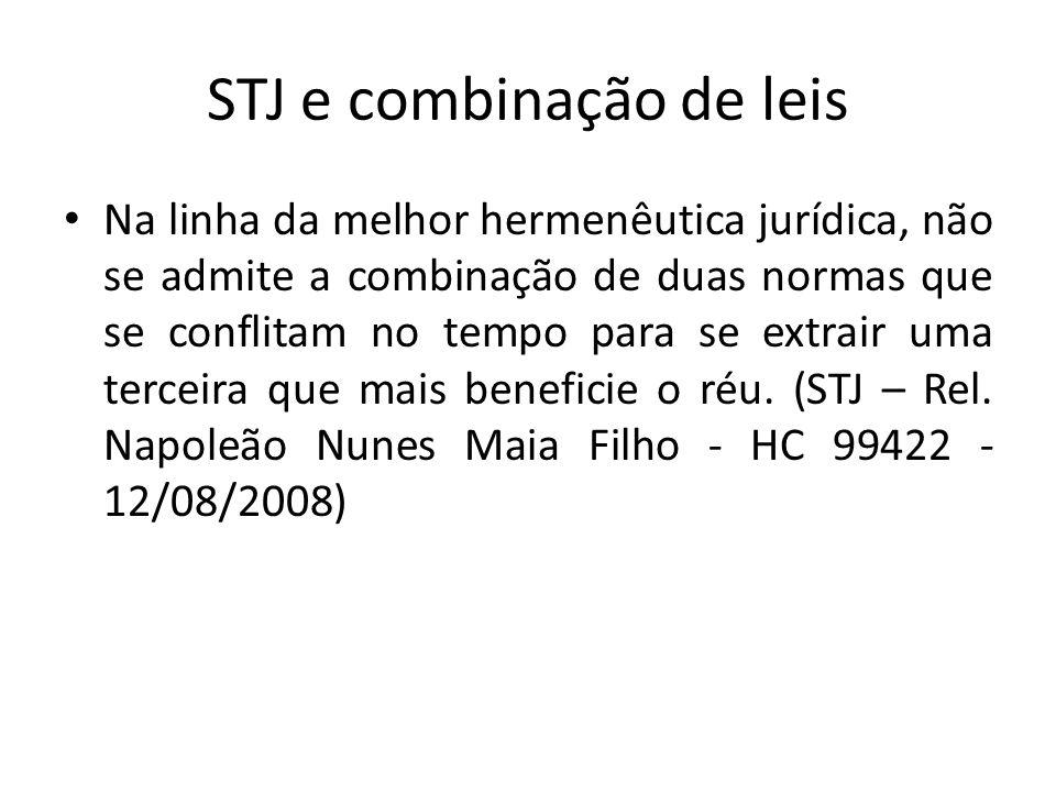 STJ e combinação de leis Na linha da melhor hermenêutica jurídica, não se admite a combinação de duas normas que se conflitam no tempo para se extrair uma terceira que mais beneficie o réu.