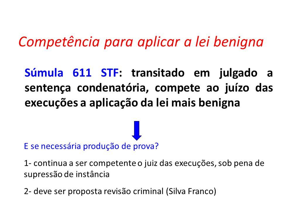 Competência para aplicar a lei benigna Súmula 611 STF: transitado em julgado a sentença condenatória, compete ao juízo das execuções a aplicação da lei mais benigna E se necessária produção de prova.