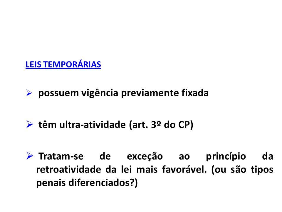 LEIS TEMPORÁRIAS  possuem vigência previamente fixada  têm ultra-atividade (art.