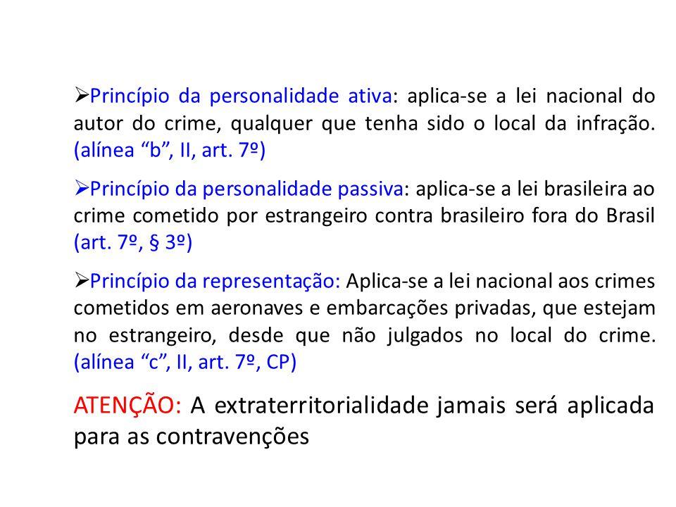 """ Princípio da personalidade ativa: aplica-se a lei nacional do autor do crime, qualquer que tenha sido o local da infração. (alínea """"b"""", II, art. 7º)"""