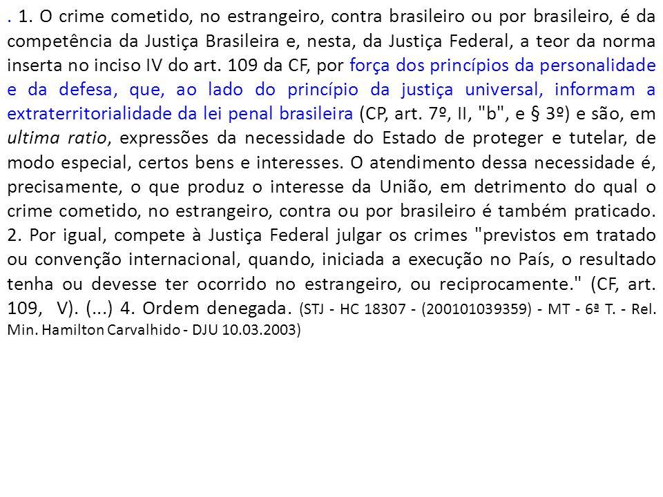 . 1. O crime cometido, no estrangeiro, contra brasileiro ou por brasileiro, é da competência da Justiça Brasileira e, nesta, da Justiça Federal, a teo