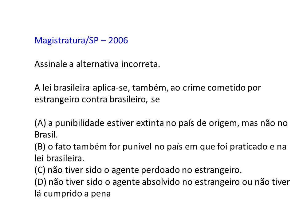 Magistratura/SP – 2006 Assinale a alternativa incorreta. A lei brasileira aplica-se, também, ao crime cometido por estrangeiro contra brasileiro, se (