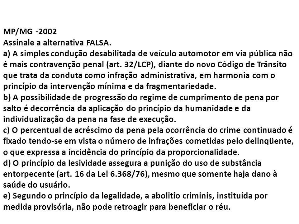 MP/MG -2002 Assinale a alternativa FALSA. a) A simples condução desabilitada de veículo automotor em via pública não é mais contravenção penal (art. 3