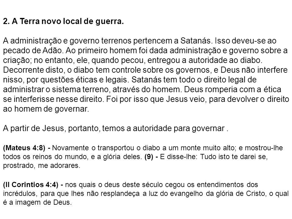 2. A Terra novo local de guerra. A administração e governo terrenos pertencem a Satanás. Isso deveu-se ao pecado de Adão. Ao primeiro homem foi dada a