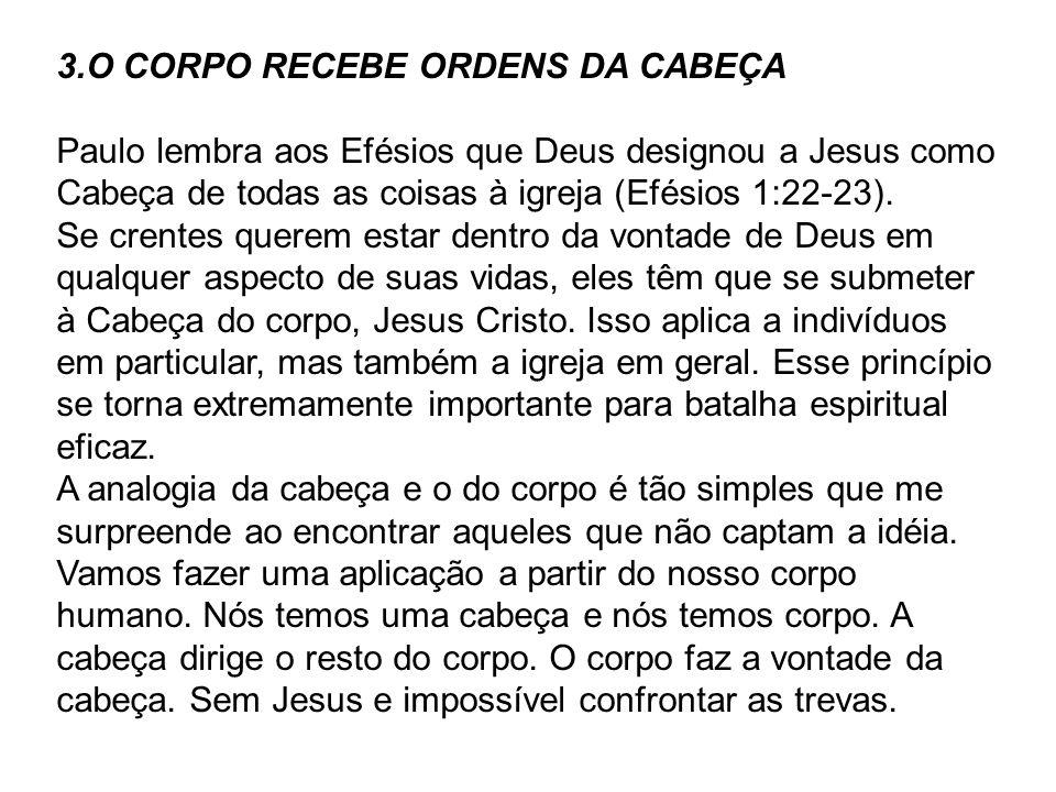 3.O CORPO RECEBE ORDENS DA CABEÇA Paulo lembra aos Efésios que Deus designou a Jesus como Cabeça de todas as coisas à igreja (Efésios 1:22-23). Se cre