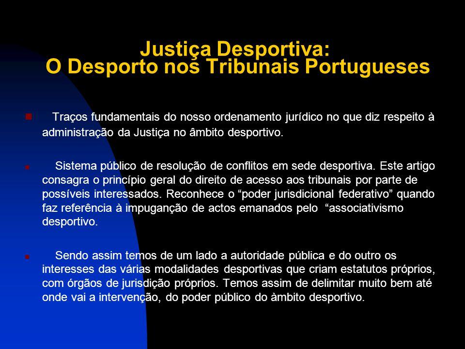 Justiça Desportiva: O Desporto nos Tribunais Portugueses Traços fundamentais do nosso ordenamento jurídico no que diz respeito à administração da Justiça no âmbito desportivo.