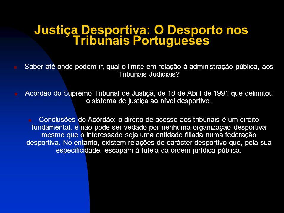 Justiça Desportiva: O Desporto nos Tribunais Portugueses Saber até onde podem ir, qual o limite em relação à administração pública, aos Tribunais Judiciais.