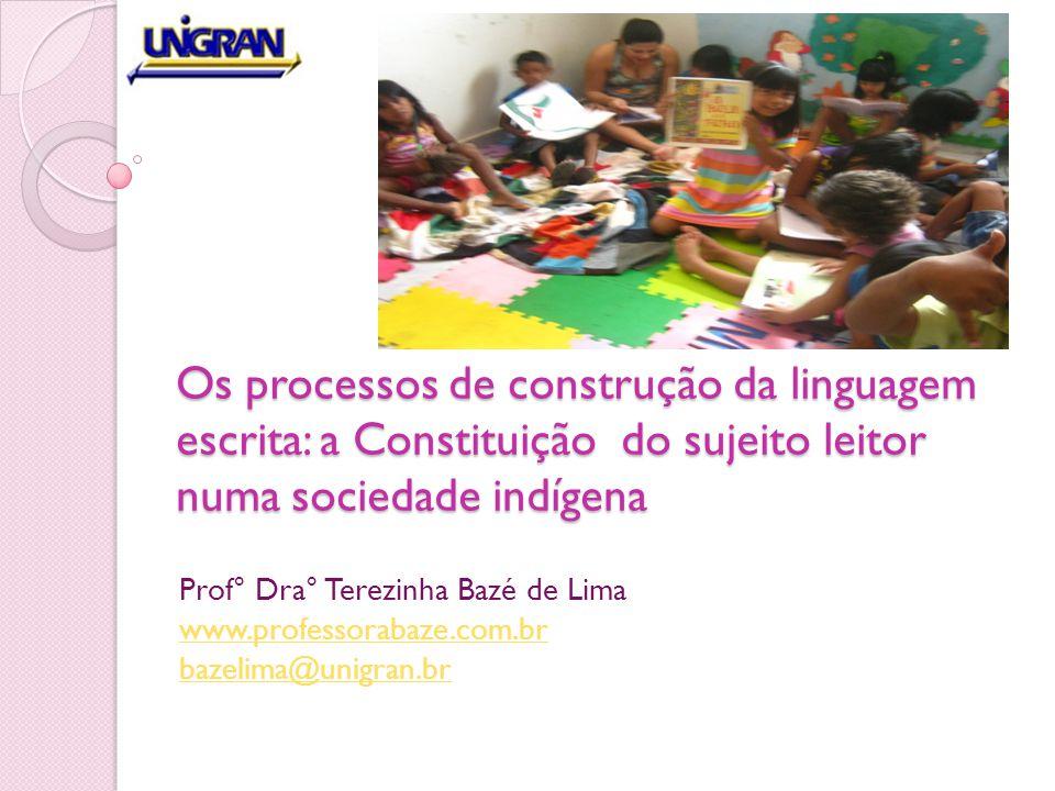 Os processos de construção da linguagem escrita: a Constituição do sujeito leitor numa sociedade indígena Prof° Dra° Terezinha Bazé de Lima www.profes