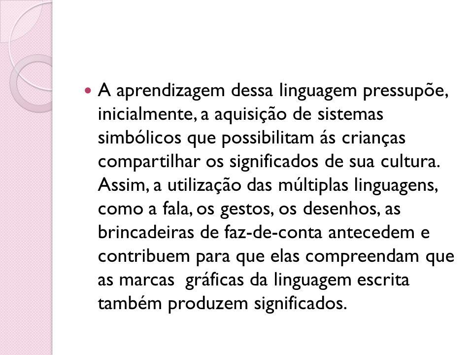 A aprendizagem dessa linguagem pressupõe, inicialmente, a aquisição de sistemas simbólicos que possibilitam ás crianças compartilhar os significados d