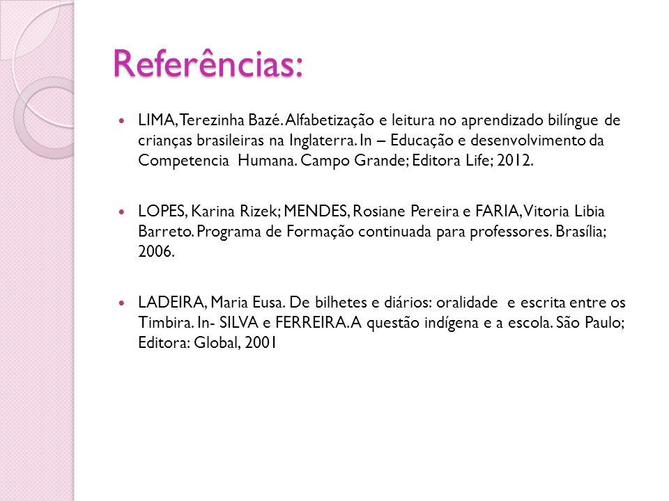 Referências: LIMA, Terezinha Bazé. Alfabetização e leitura no aprendizado bilíngue de crianças brasileiras na Inglaterra. In – Educação e desenvolvime