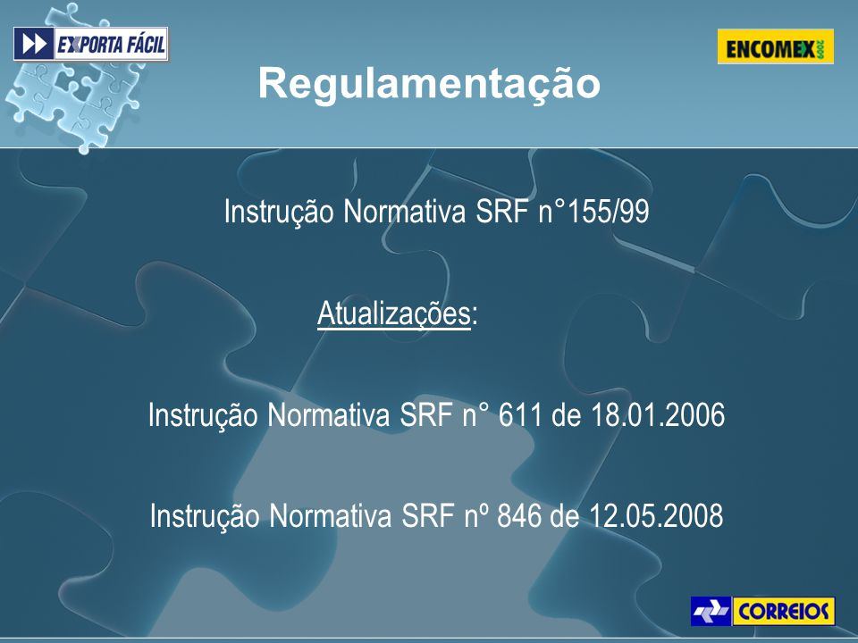Regulamentação Instrução Normativa SRF n°155/99 Atualizações: Instrução Normativa SRF n° 611 de 18.01.2006 Instrução Normativa SRF nº 846 de 12.05.200