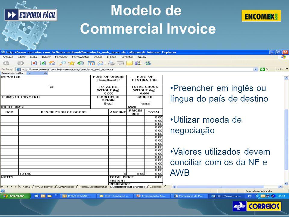 Modelo de Commercial Invoice Preencher em inglês ou língua do país de destino Utilizar moeda de negociação Valores utilizados devem conciliar com os d