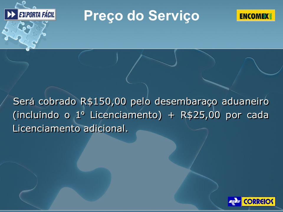 Ser á cobrado R$150,00 pelo desembara ç o aduaneiro (incluindo o 1 º Licenciamento) + R$25,00 por cada Licenciamento adicional. Ser á cobrado R$150,00