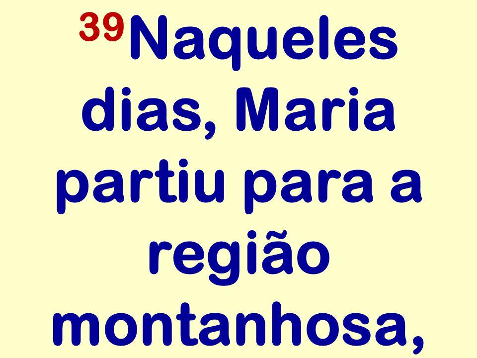 39 Naqueles dias, Maria partiu para a região montanhosa,