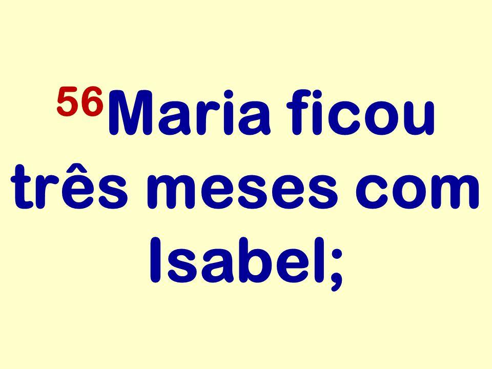 56 Maria ficou três meses com Isabel;
