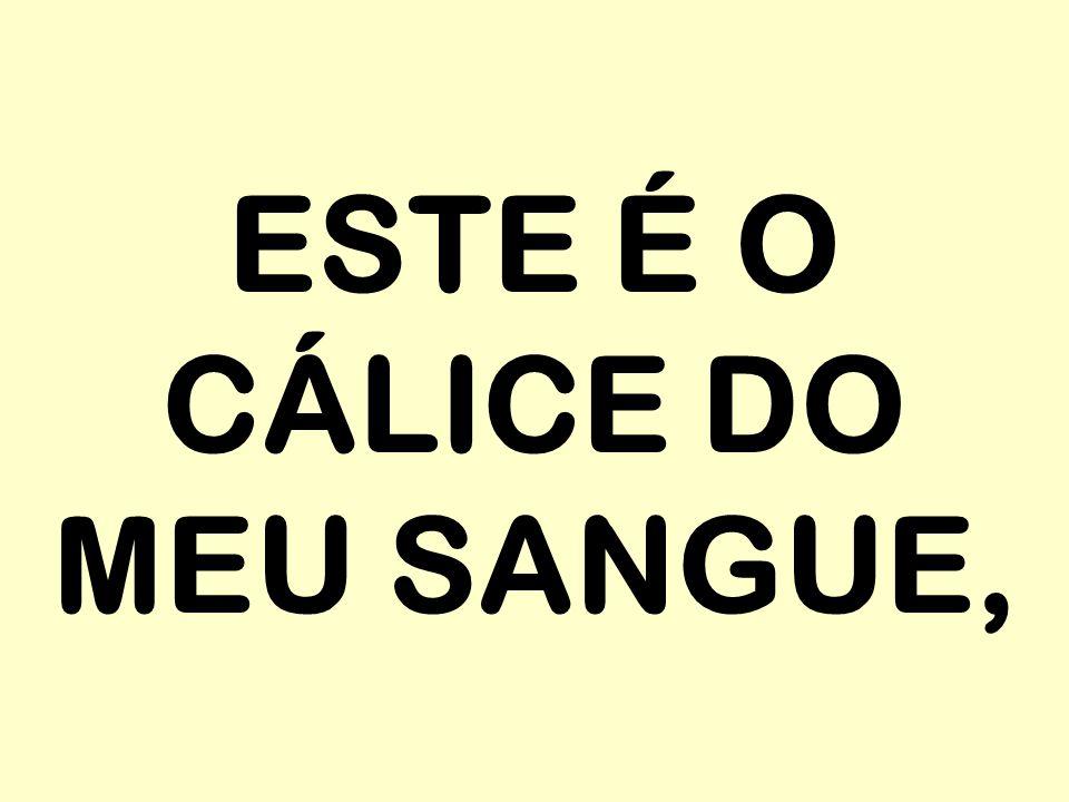 ESTE É O CÁLICE DO MEU SANGUE,