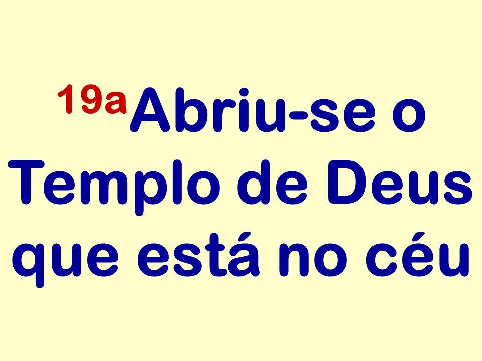 19a Abriu-se o Templo de Deus que está no céu