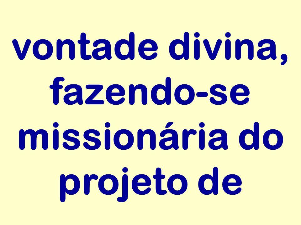 vontade divina, fazendo-se missionária do projeto de