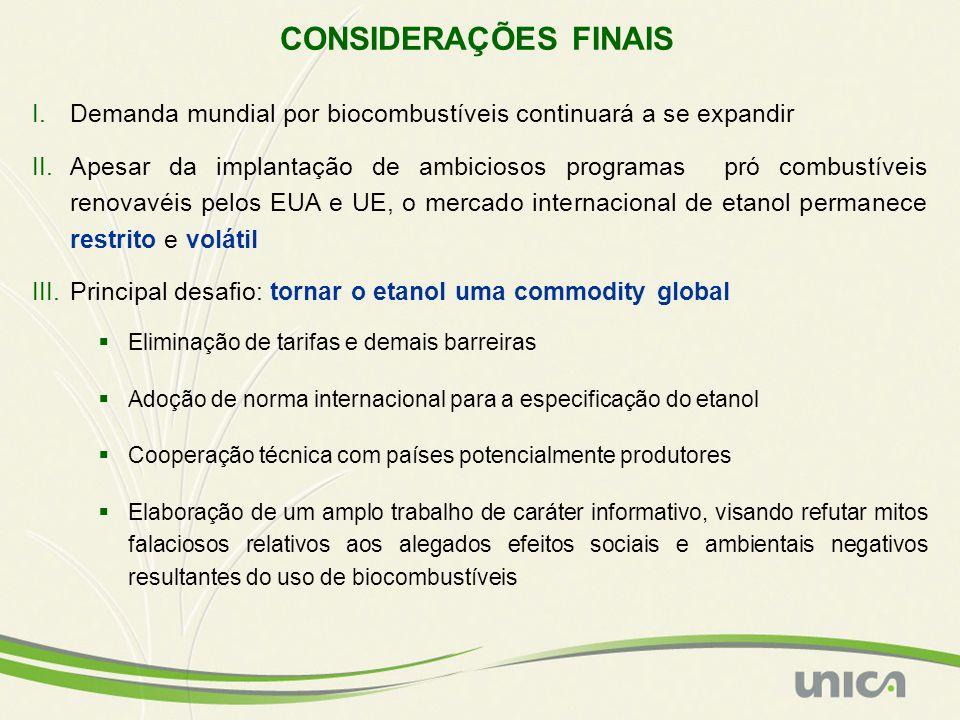CONSIDERAÇÕES FINAIS I.Demanda mundial por biocombustíveis continuará a se expandir II.Apesar da implantação de ambiciosos programas pró combustíveis