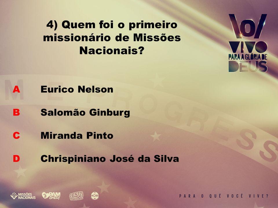 A Eurico Nelson B Salomão Ginburg C Miranda Pinto D Chrispiniano José da Silva 4) Quem foi o primeiro missionário de Missões Nacionais?