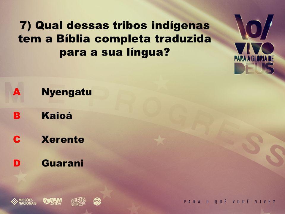 A Nyengatu B Kaioá C Xerente D Guarani 7) Qual dessas tribos indígenas tem a Bíblia completa traduzida para a sua língua?