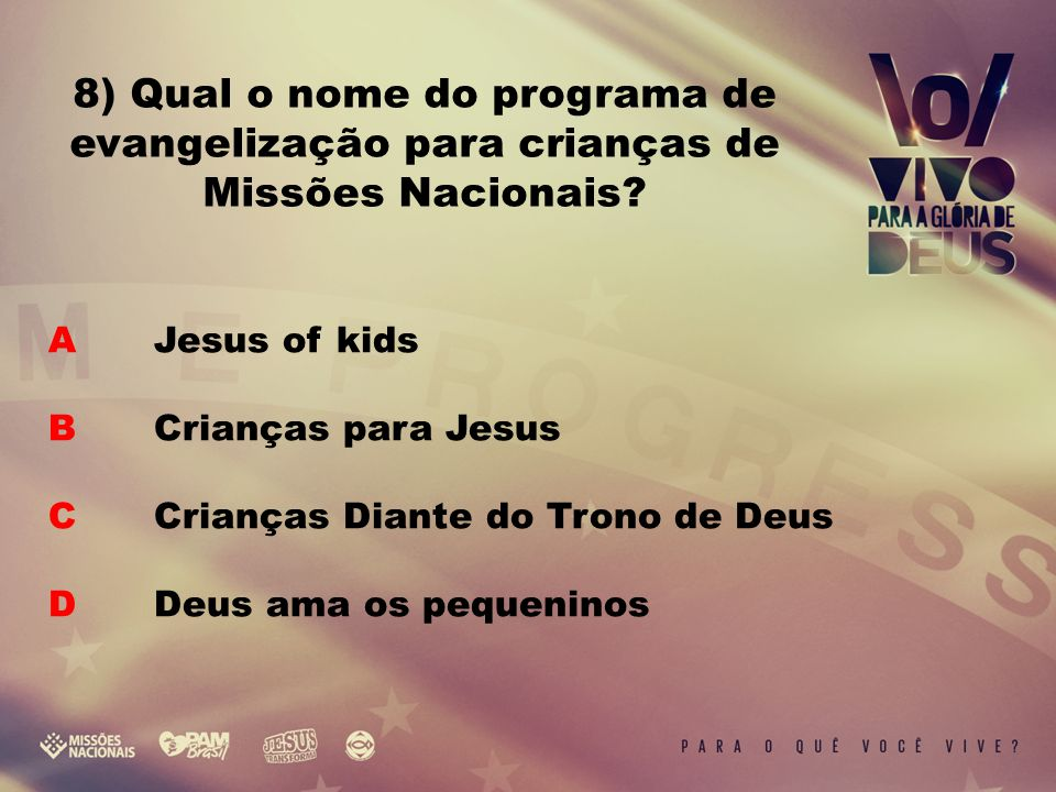 A Jesus of kids B Crianças para Jesus C Crianças Diante do Trono de Deus D Deus ama os pequeninos 8) Qual o nome do programa de evangelização para crianças de Missões Nacionais?