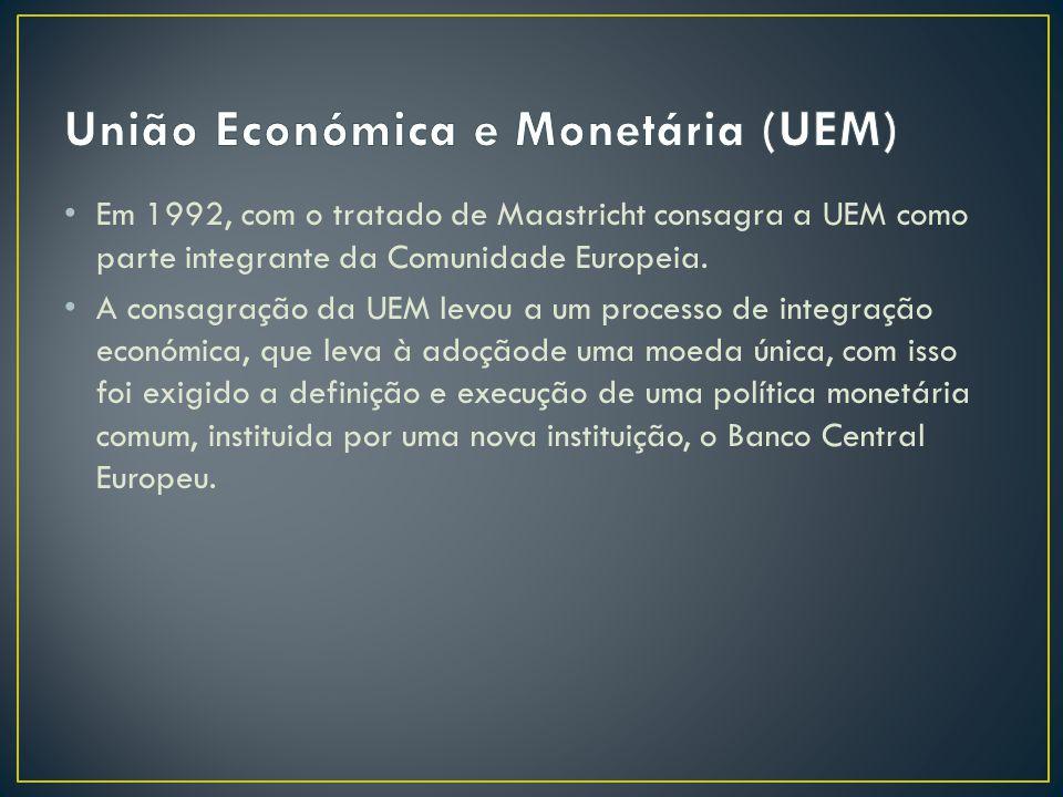 Em 1992, com o tratado de Maastricht consagra a UEM como parte integrante da Comunidade Europeia. A consagração da UEM levou a um processo de integraç