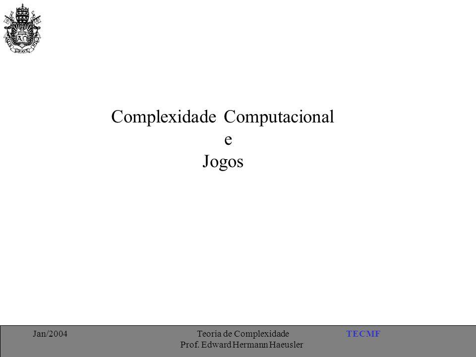 TECMFJan/2004 Teoria de Complexidade Prof. Edward Hermann Haeusler Complexidade Computacional e Jogos
