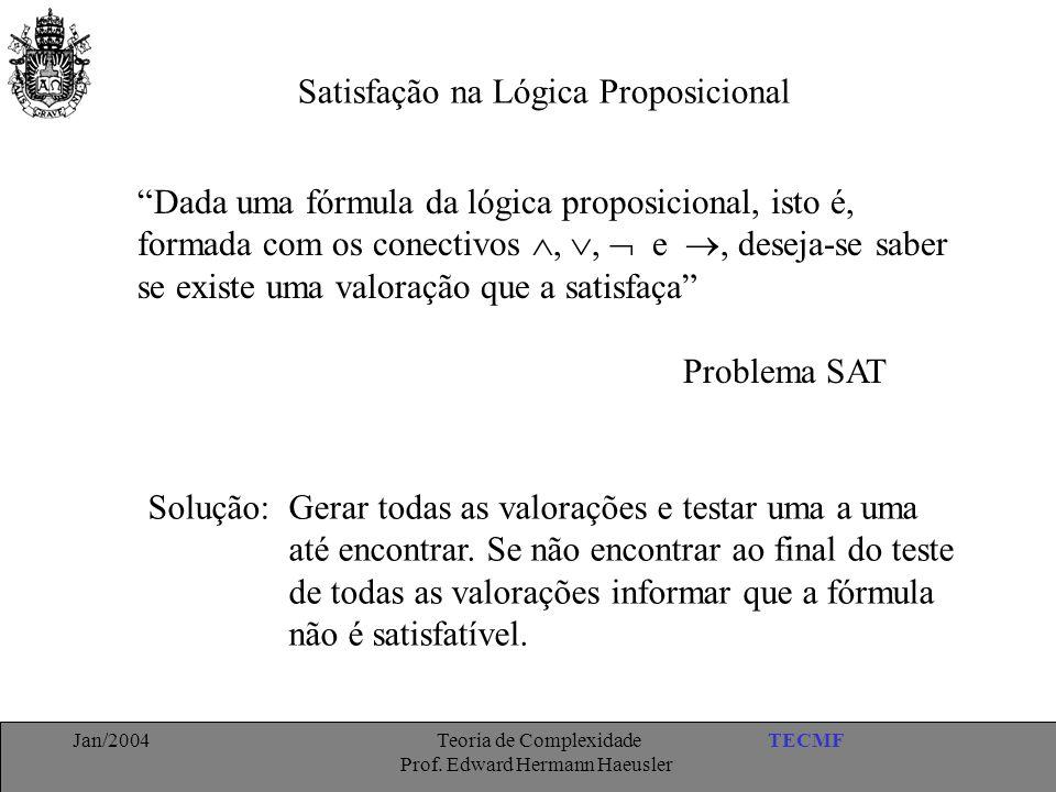 "TECMFJan/2004 Teoria de Complexidade Prof. Edward Hermann Haeusler Satisfação na Lógica Proposicional ""Dada uma fórmula da lógica proposicional, isto"