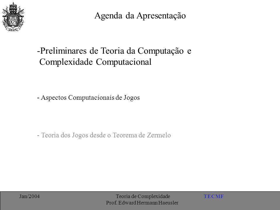 TECMFJan/2004 Teoria de Complexidade Prof. Edward Hermann Haeusler Agenda da Apresentação -Preliminares de Teoria da Computação e Complexidade Computa